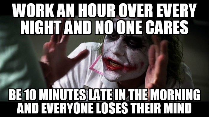 Don't be late, don't work until late.